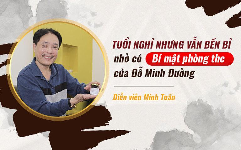 Sinh lý Đỗ Minh - Bí quyết giúp NSƯT Minh Tuấn sở hữu phong độ đỉnh cao